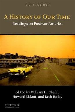 History of Our Time: Readings on Postwar America, by  Chafe, 8th Edition 9780199763641