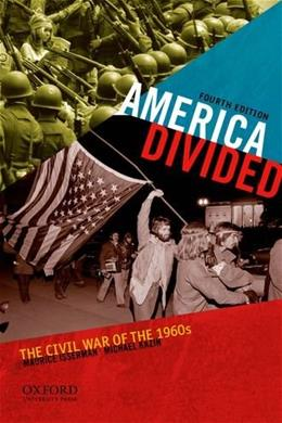 America Divided: The Civil War of the 1960s, by Isserman, 4th Edition 9780199765065