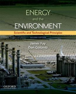 Energy and The Environment: Scientific and Technological Principles, by Fay, 2nd Edition 9780199765133