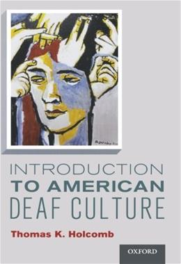 Introduction to American Deaf Culture (Professional Perspectives On Deafness: Evidence and Applications) 1 9780199777549