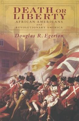 Death or Liberty: African Americans and Revolutionary America, by Egerton 9780199782253