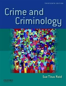 Crime and Criminology, by Reid, 13th Edition 9780199783182
