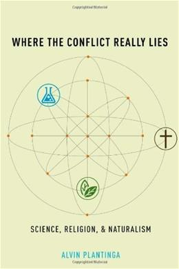 Where the Conflict Really Lies: Science, Religion, and Naturalism, by Plantinga 9780199812097