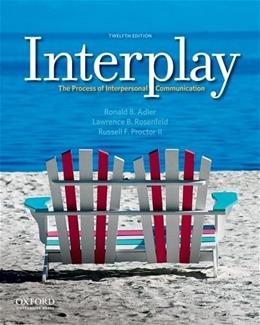 Interplay: The Process of Interpersonal Communication, by Adler, 12th Edition 9780199827428