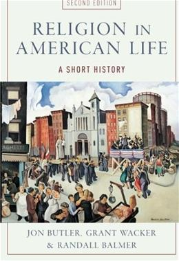 Religion in American Life: A Short History, by Butler, 2nd Edition 9780199832699