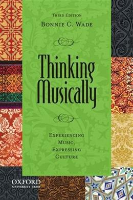 Thinking Musically: Experiencing Music, Expressing Culture, by Wade, 3rd Edition 3 w/CD 9780199844869
