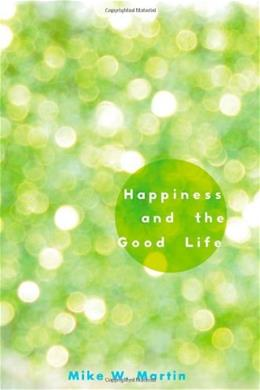 Happiness and the Good Life, by Martin 9780199845217