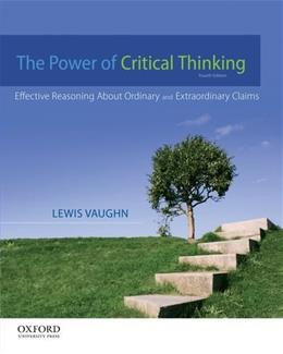 The Power of Critical Thinking: Effective Reasoning About Ordinary and Extraordinary Claims 4 9780199856671