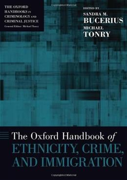 The Oxford Handbook of Ethnicity, Crime, and Immigration (Oxford Handbooks in Law) 9780199859016