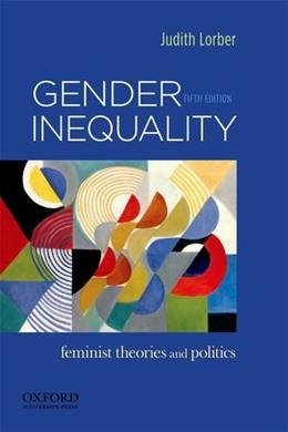 Gender Inequality: Feminist Theories and Politics, by Lorber, 5th Edition 9780199859085