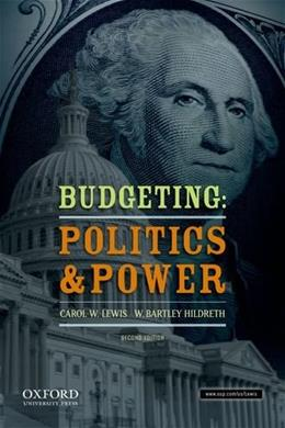 Budgeting: Politics and Power, by Lewis, 2nd Edition 9780199859214
