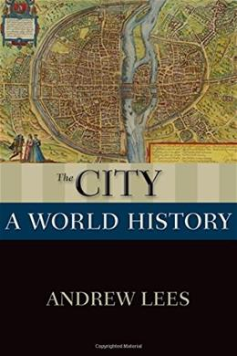 City: A World History, by Lees 9780199859542