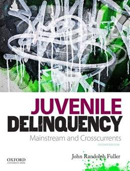 Juvenile Delinquency: Mainstream and Crosscurrents, by Fuller, 2nd Edition 9780199859740
