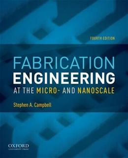 Fabrication Engineering at the Micro- and Nanoscale, by Campbell, 4th Edition 9780199861224