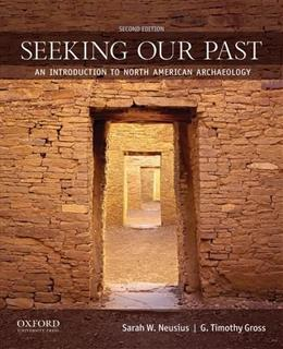 Seeking Our Past: An Introduction to North American Archaeology, by Neusius, 2nd Edition 2 w/CD 9780199873845