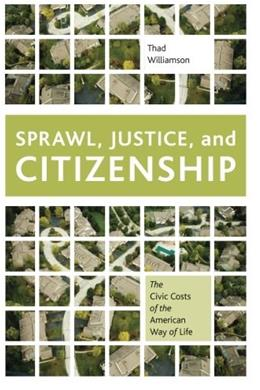 Sprawl, Justice, and Citizenship: The Civic Costs of the American Way of Life, by Williamson 9780199897575