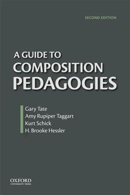 Guide to Composition Pedagogies, by Tate, 2nd Edition 9780199922161