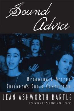 Sound Advice: Becoming A Better Childrens Choir Conductor 9780199922703