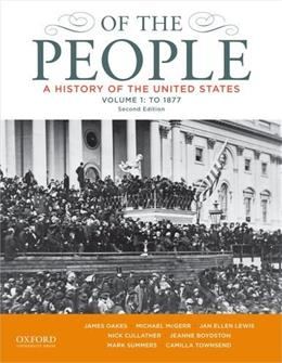 Of the People: A History of the United States, by Oakes, 2nd Edition, Volume 1: To 1877 9780199924677