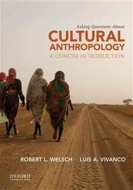 Asking Questions About Cultural Anthropology: A Concise Introduction, by Welsch 9780199926909
