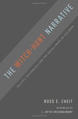 The Witch-Hunt Narrative: Politics, Psychology, and the Sexual Abuse of Children 1 9780199931224