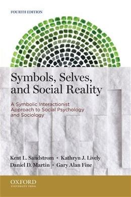 Symbols, Selves, and Social Reality: A Symbolic Interactionist Approach to Social Psychology and Sociology 4 9780199933754