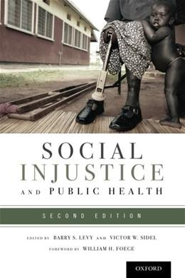 Social Injustice and Public Health, by Levy, 2nd Edition 9780199939220