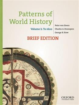 Patterns of World History, by von Sivers, Brief Edition: Volume 1: To 1600 9780199943753