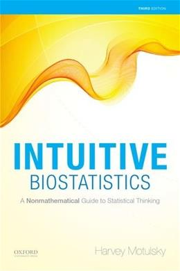 Intuitive Biostatistics: A Nonmathematical Guide to Statistical Thinking, by Motulsky, 3rd Edition 9780199946648