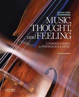 Music, Thought, and Feeling: Understanding the Psychology of Music, by Thompson, 2nd Edition 9780199947317