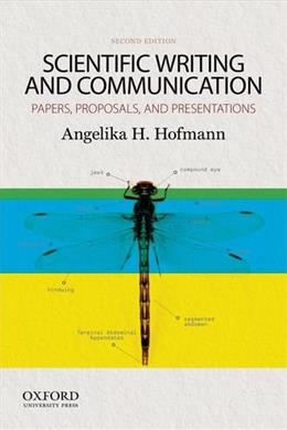 Scientific Writing and Communication: Papers, Proposals, and Presentations, by Hofmann, 2nd Edition 9780199947560