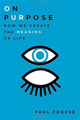 On Purpose: How We Create the Meaning of Life 1 9780199948901