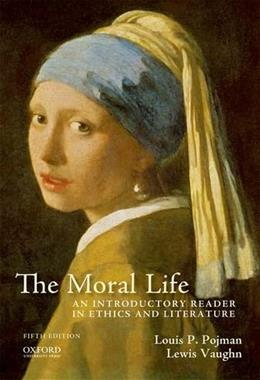The Moral Life: An Introductory Reader in Ethics and Literature 5 9780199950850