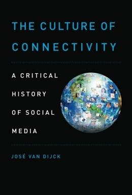 Culture of Connectivity: A Critical History of Social Media, by van Dijck 9780199970780