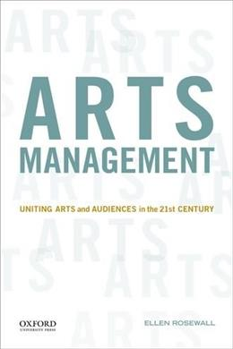 Arts Management: Uniting Arts and Audiences in the 21st Century, by Rosewall 9780199973705
