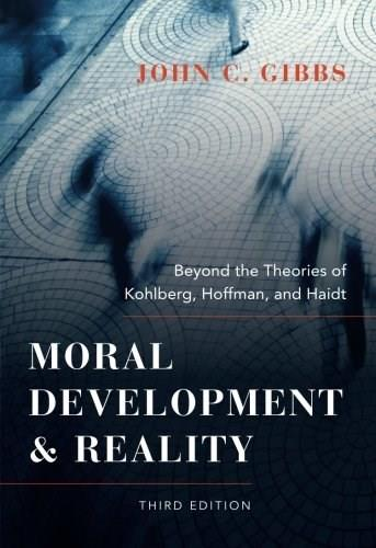 Moral Development and Reality: Beyond the Theories of Kohlberg, Hoffman, and Haidt, by Gibbs, 3rd Edition 9780199976171