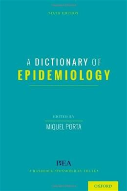 Dictionary of Epidemiology, by Porta, 6th Edition 9780199976737