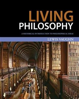 Living Philosophy: A Historical Introduction to Philosophical Ideas 1 9780199985500