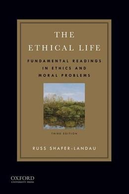 Ethical Life: Fundamental Readings in Ethics and Moral Problems, by Shafer-Landau, 3rd Edition 9780199997275