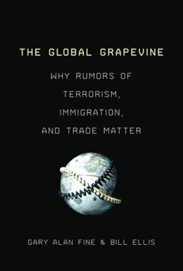The Global Grapevine: Why Rumors of Terrorism, Immigration, and Trade Matter 9780199997442