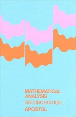 Mathematical Analysis, by Apostol, 2nd Edition 9780201002881