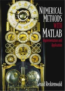 Numerical Methods with MATLAB: Implementation and Application, by Recktenwald 9780201308600