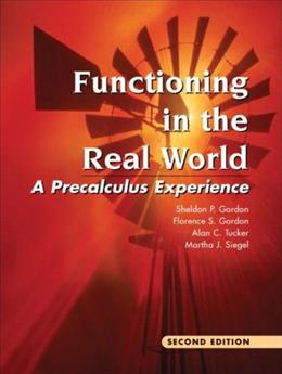 Functioning in the Real World: A Precalculus Experience, by Gordon, 2nd Edition 9780201383898