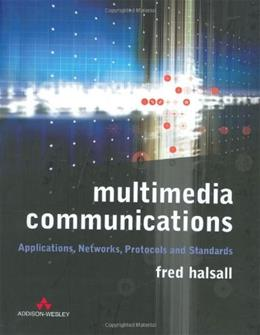 Multimedia Communications: Applications, Networks, Protocols and Standards, by Halsall 9780201398182