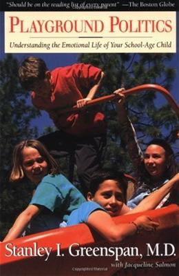 Playground Politics: Understanding the Emotional Life of Your School-Age Child 0 9780201408300