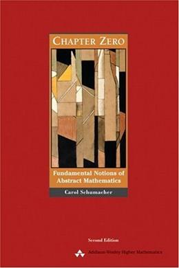 Chapter Zero: Fundamental Notions of Abstract Mathematics, by Schumacher, 2nd Edition 9780201437249