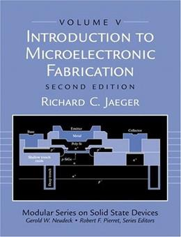 Introduction to Microelectronic Fabrication: Modular Series on Solid State Devices, by Jaeger, 2nd Edition, Volume 5 9780201444940