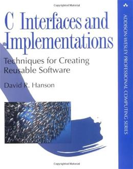 C Interfaces and Implementations: Techniques for Creating Reusable Software, by Hanson 9780201498417
