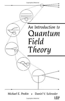 Introduction to Quantum Field Theory, by Peskin 9780201503975