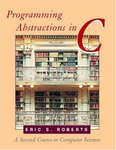 Programming Abstractions in C: A 2nd Course in Computer Science, by Roberts 9780201545418